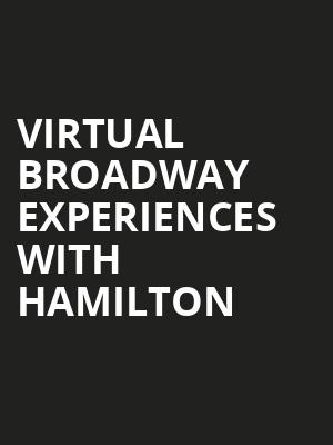 Virtual Broadway Experiences with HAMILTON, Virtual Experiences for Fort Myers, Fort Myers